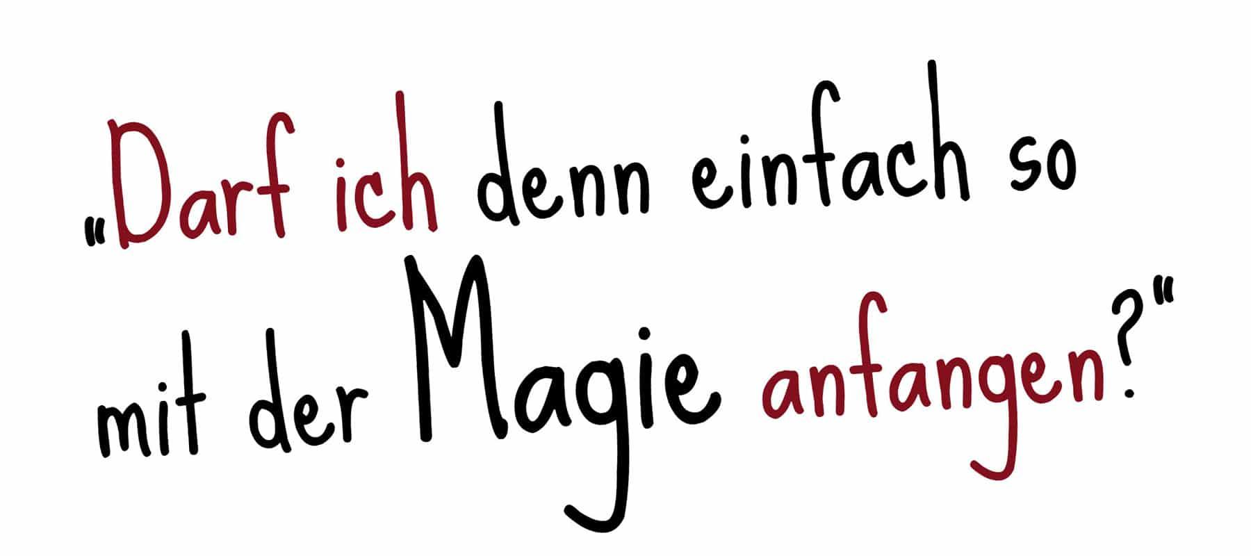 Darf ich denn einfach so mit der Magie anfangen?