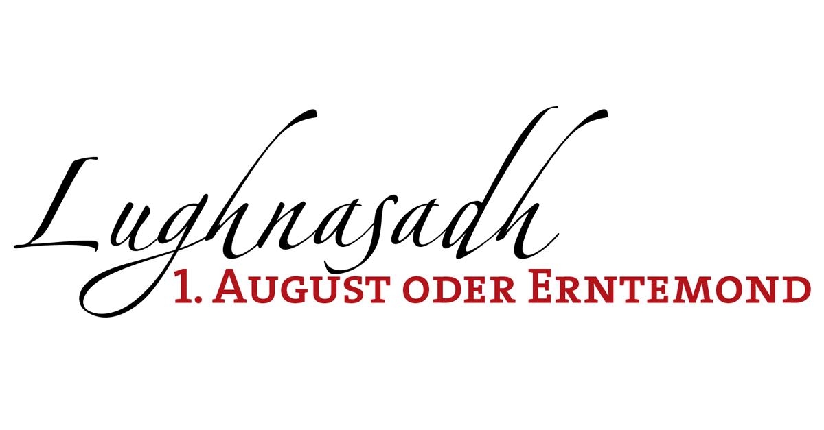 Lughnasadh - 1. August oder Erntemond